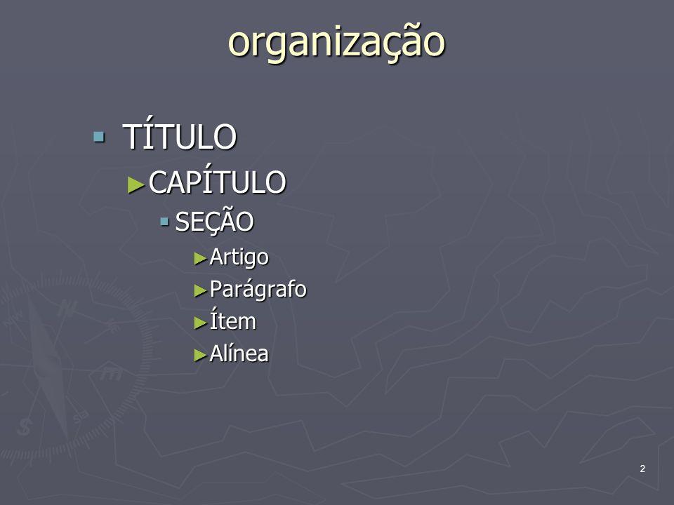 2 organização TÍTULO TÍTULO CAPÍTULO CAPÍTULO SEÇÃO SEÇÃO Artigo Artigo Parágrafo Parágrafo Ítem Ítem Alínea Alínea
