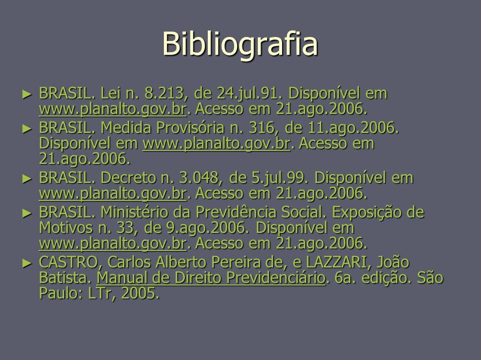 Bibliografia BRASIL. Lei n. 8.213, de 24.jul.91. Disponível em www.planalto.gov.br. Acesso em 21.ago.2006. BRASIL. Lei n. 8.213, de 24.jul.91. Disponí