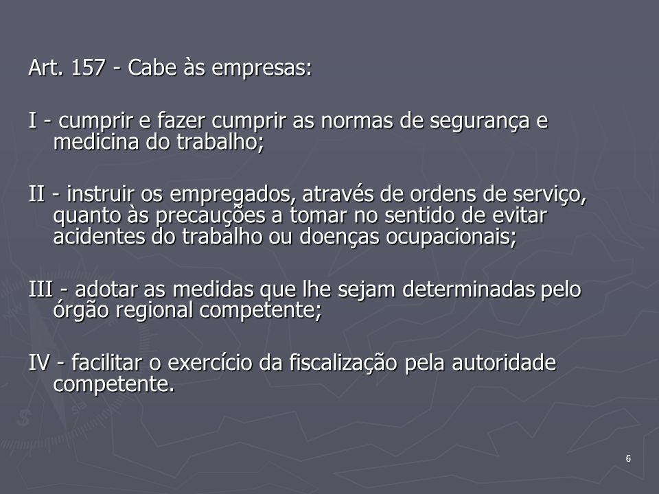 6 Art. 157 - Cabe às empresas: I - cumprir e fazer cumprir as normas de segurança e medicina do trabalho; I - cumprir e fazer cumprir as normas de seg