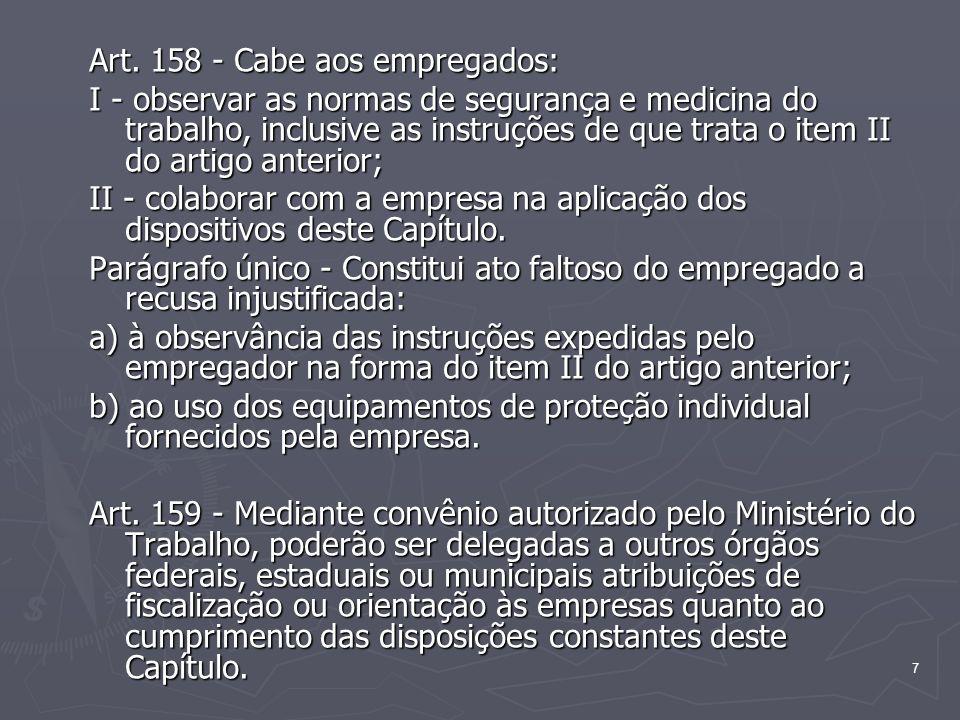 7 Art. 158 - Cabe aos empregados: I - observar as normas de segurança e medicina do trabalho, inclusive as instruções de que trata o item II do artigo
