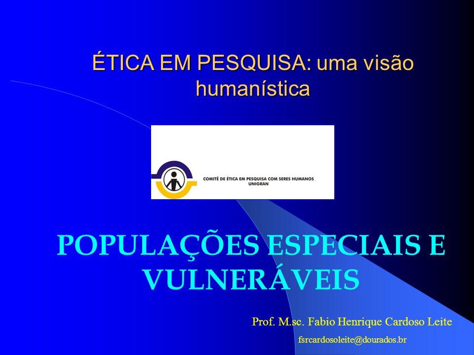 ÉTICA EM PESQUISA: uma visão humanística POPULAÇÕES ESPECIAIS E VULNERÁVEIS Prof.