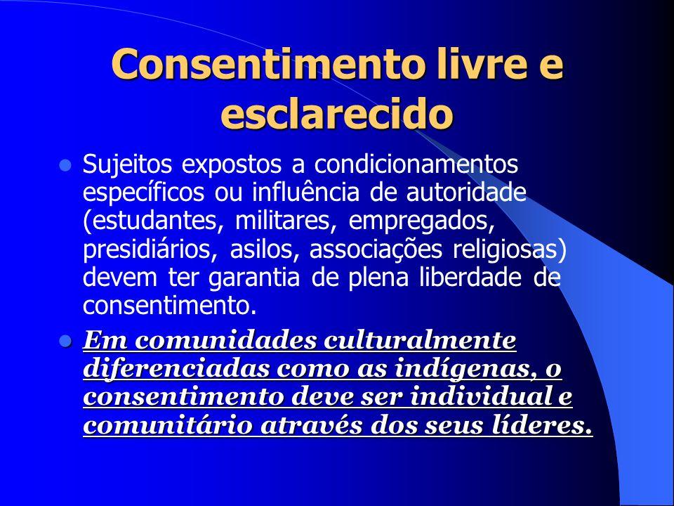 Consentimento livre e esclarecido O consentimento livre e esclarecido consiste em instrumento para se tentar assegurar a autonomia do sujeito da pesqu
