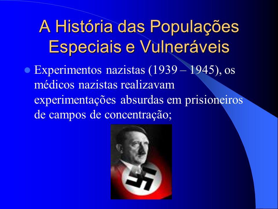 A História das Populações Especiais e Vulneráveis Experimentos nazistas (1939 – 1945), os médicos nazistas realizavam experimentações absurdas em prisioneiros de campos de concentração;