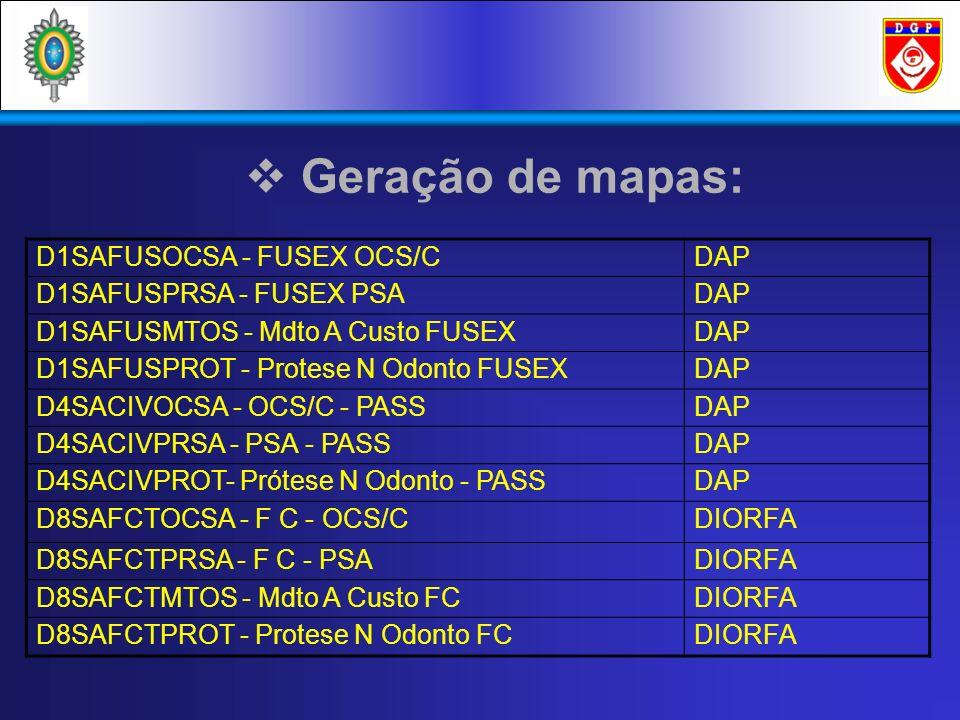 Geração de mapas: D1SAFUSOCSA - FUSEX OCS/CDAP D1SAFUSPRSA - FUSEX PSADAP D1SAFUSMTOS - Mdto A Custo FUSEXDAP D1SAFUSPROT - Protese N Odonto FUSEXDAP