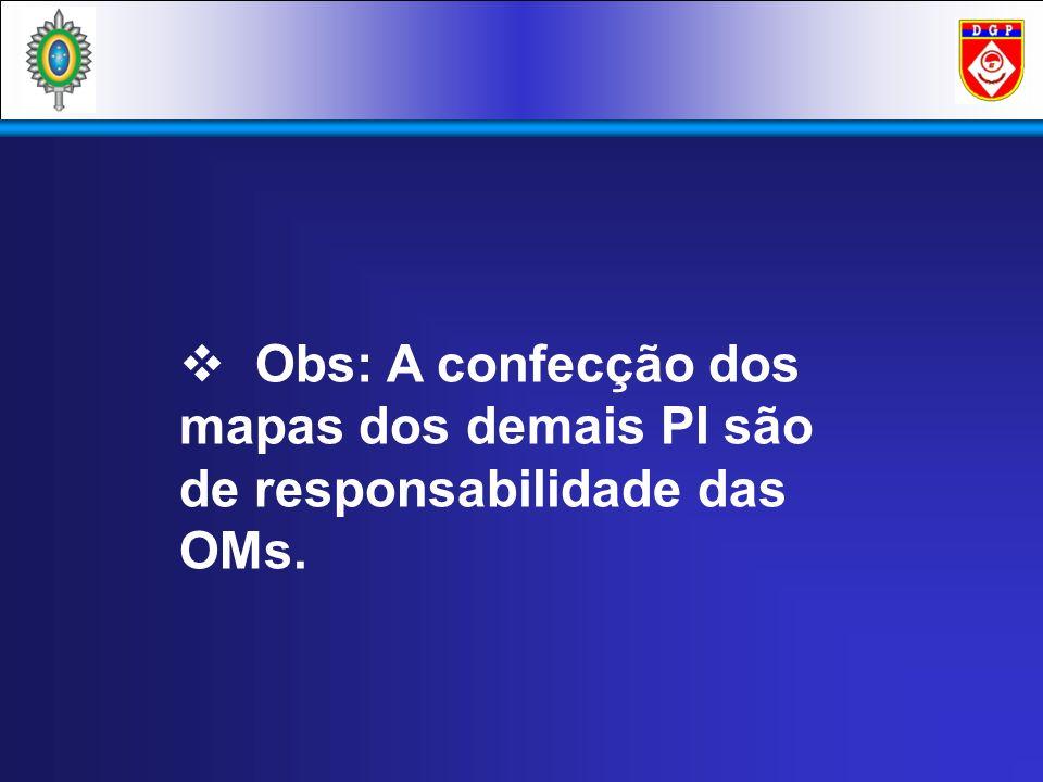 Obs: A confecção dos mapas dos demais PI são de responsabilidade das OMs.