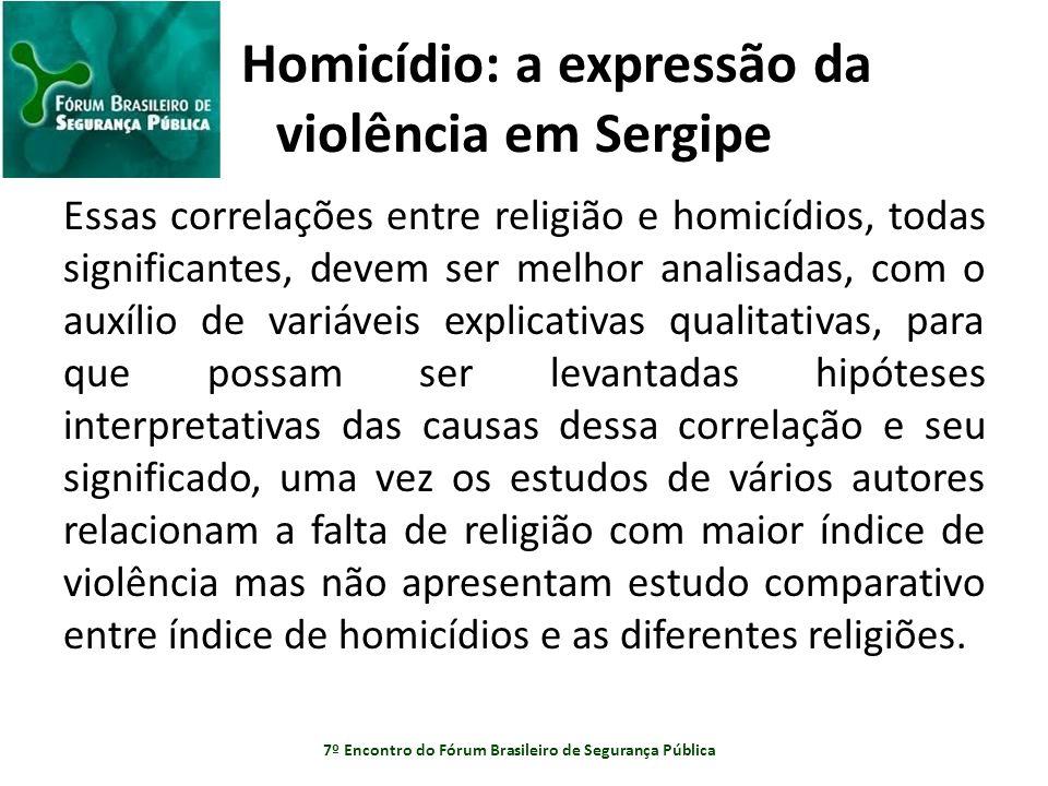 Homicídio: a expressão da violência em Sergipe Essas correlações entre religião e homicídios, todas significantes, devem ser melhor analisadas, com o