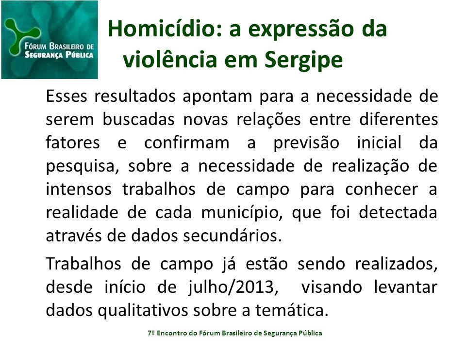 Homicídio: a expressão da violência em Sergipe Esses resultados apontam para a necessidade de serem buscadas novas relações entre diferentes fatores e