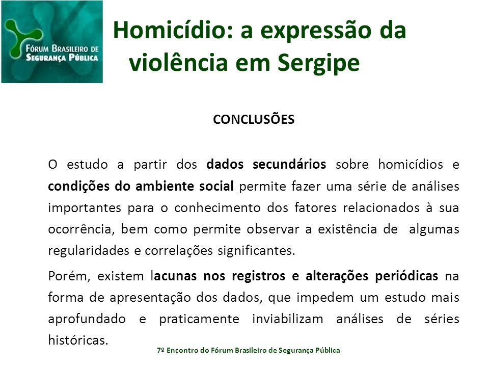 Homicídio: a expressão da violência em Sergipe CONCLUSÕES O estudo a partir dos dados secundários sobre homicídios e condições do ambiente social perm