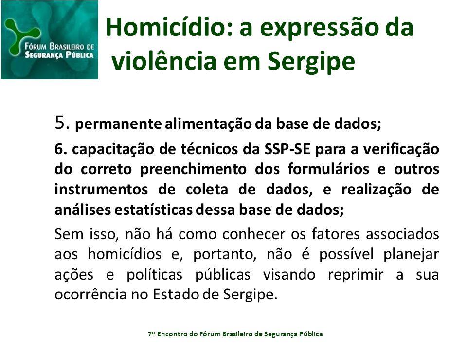 Homicídio: a expressão da violência em Sergipe 5. permanente alimentação da base de dados; 6. capacitação de técnicos da SSP-SE para a verificação do