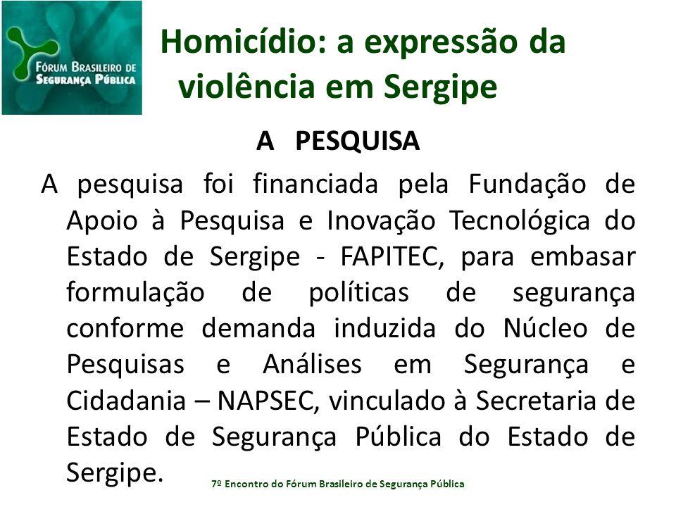 Homicídio: a expressão da violência em Sergipe A PESQUISA A pesquisa foi financiada pela Fundação de Apoio à Pesquisa e Inovação Tecnológica do Estado
