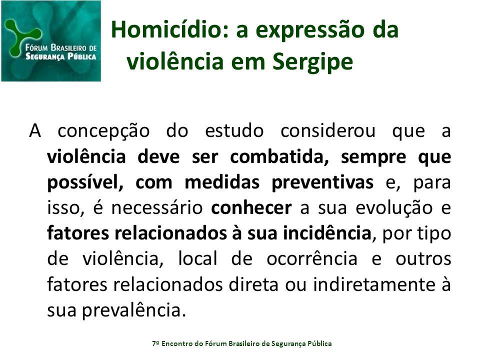 Homicídio: a expressão da violência em Sergipe A concepção do estudo considerou que a violência deve ser combatida, sempre que possível, com medidas p