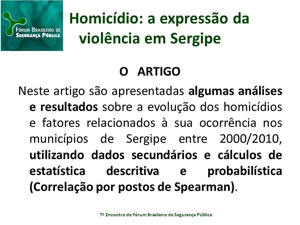 Homicídio: a expressão da violência em Sergipe O ARTIGO Neste artigo são apresentadas algumas análises e resultados sobre a evolução dos homicídios e