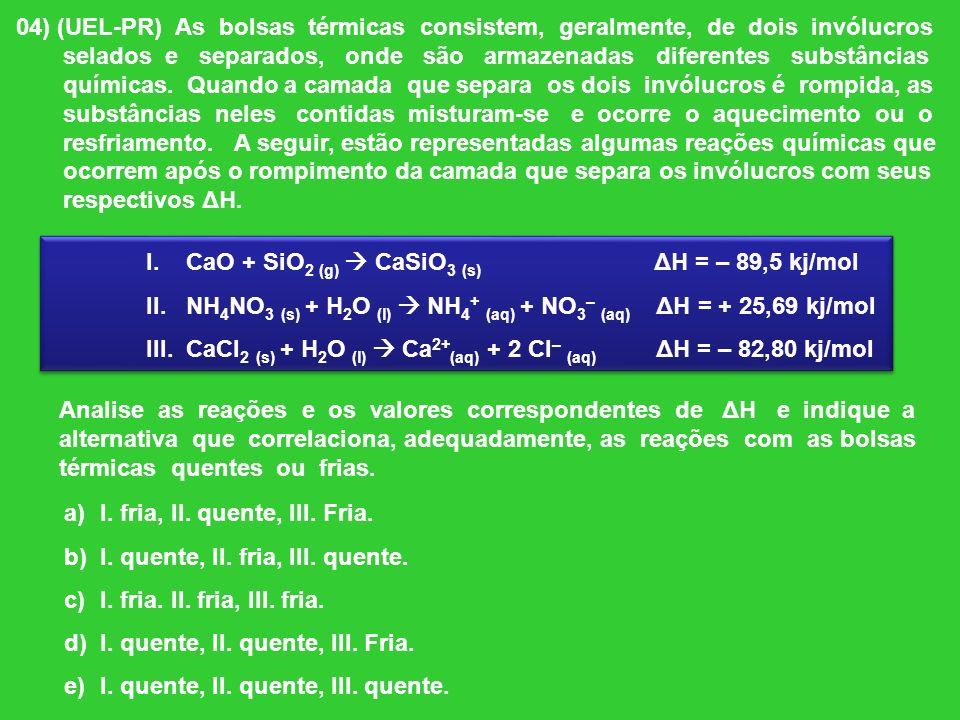 04) (UEL-PR) As bolsas térmicas consistem, geralmente, de dois invólucros selados e separados, onde são armazenadas diferentes substâncias químicas. Q