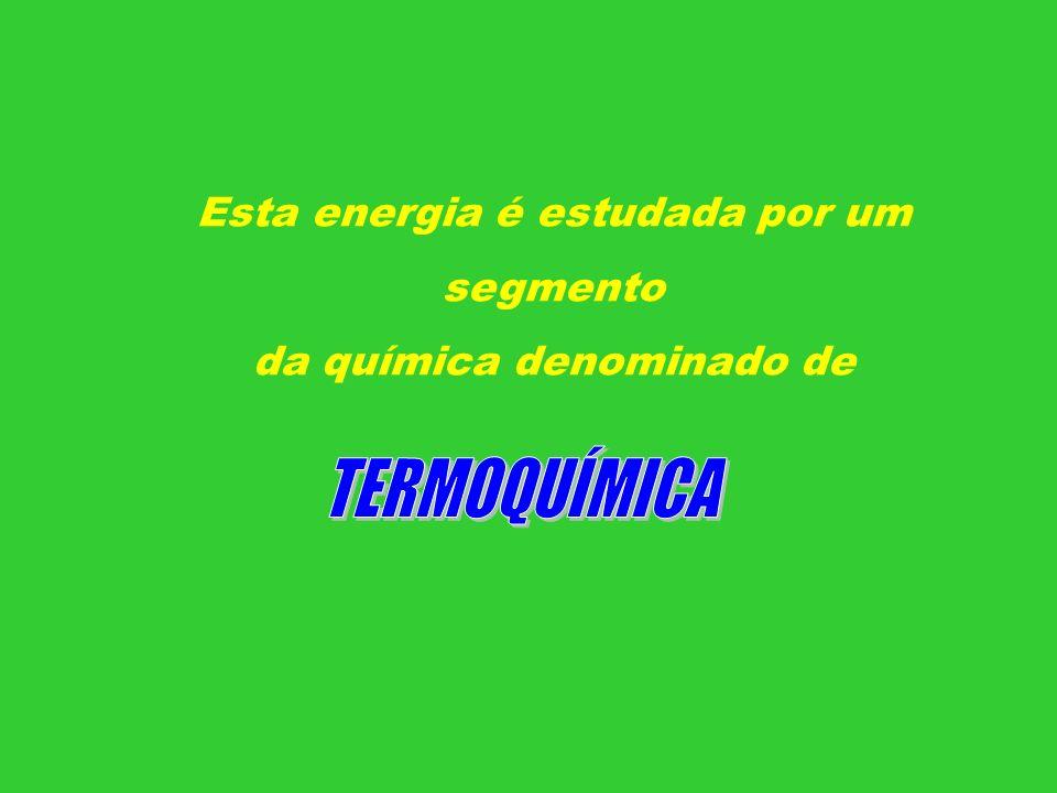 Esta energia é estudada por um segmento da química denominado de