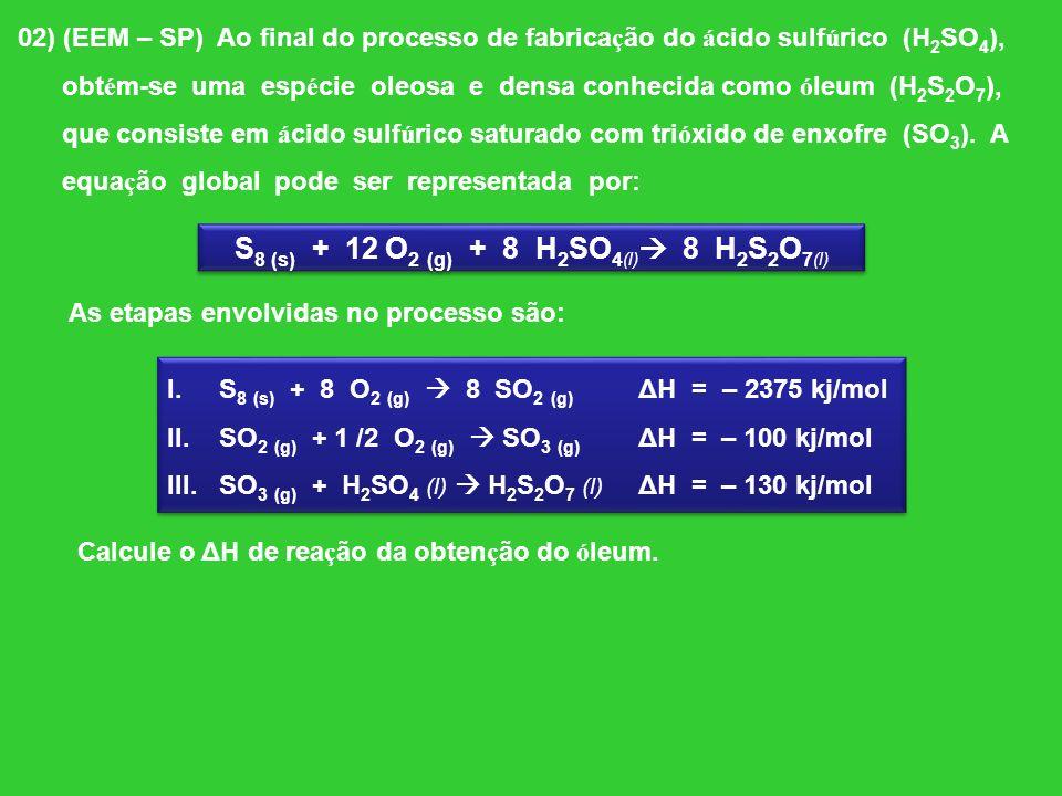 02) (EEM – SP) Ao final do processo de fabricação do ácido sulfúrico (H 2 SO 4 ), obtém-se uma espécie oleosa e densa conhecida como óleum (H 2 S 2 O