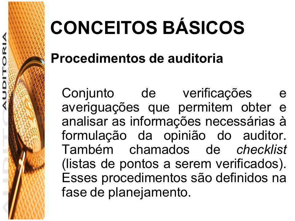 CONCEITOS BÁSICOS Procedimentos de auditoria Conjunto de verificações e averiguações que permitem obter e analisar as informações necessárias à formul