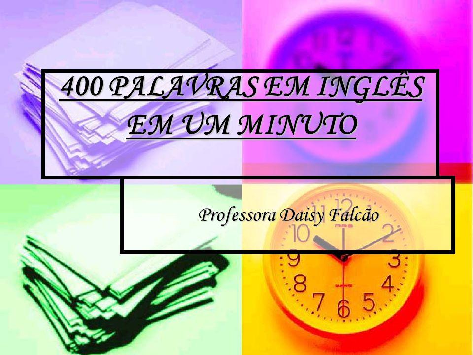 400 PALAVRAS EM INGLÊS EM UM MINUTO Professora Daisy Falcão