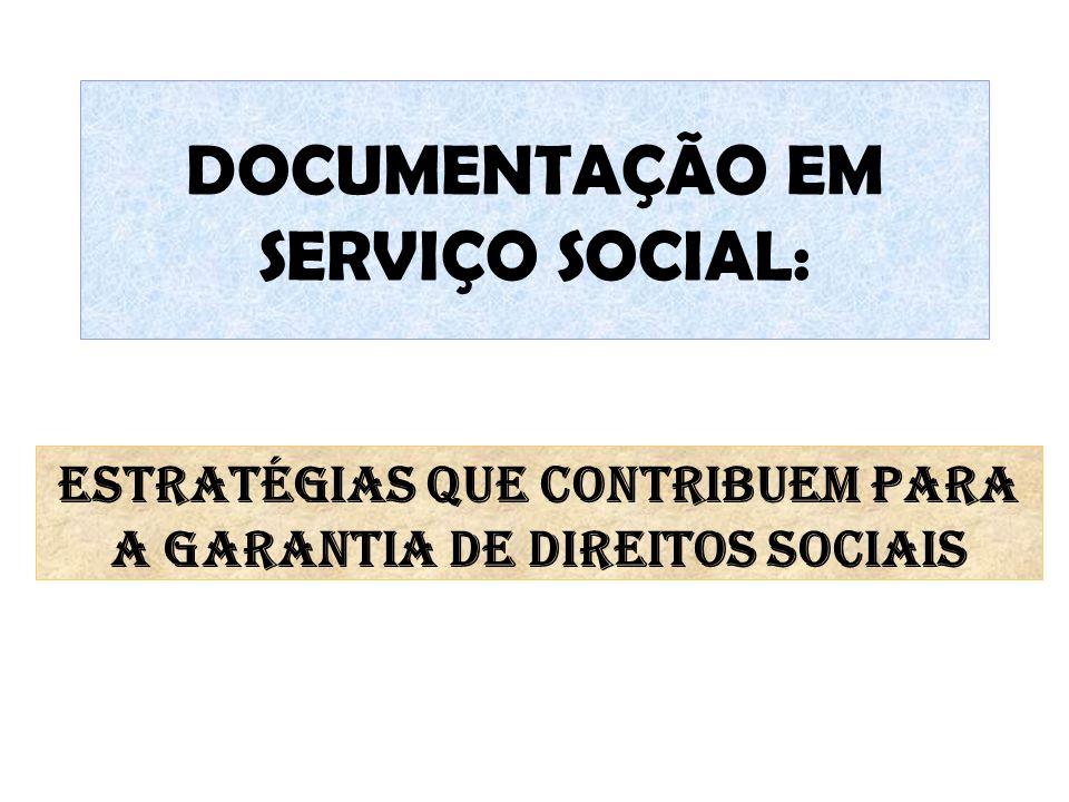 A documentação em processo de trabalho do assistente social (Maria da Graça Maurer Gomes Turck) Interlocução entre o SS na garantia de direitos de seus usuários com as instituições que implementam as políticas públicas.