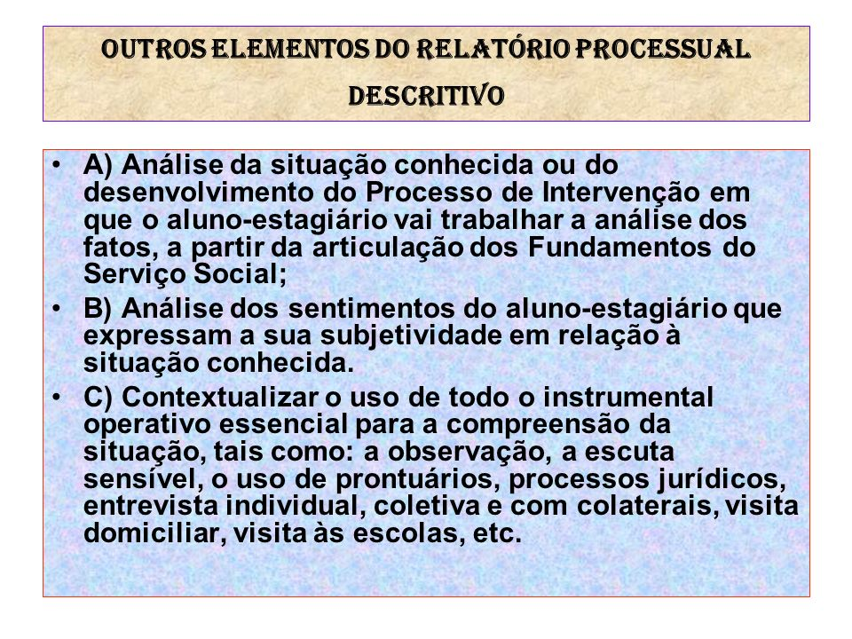 Outros elementos do RELATÓRIO PROCESSUAL DESCRITIVO A) Análise da situação conhecida ou do desenvolvimento do Processo de Intervenção em que o aluno-e