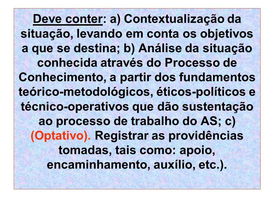 Deve conter: a) Contextualização da situação, levando em conta os objetivos a que se destina; b) Análise da situação conhecida através do Processo de