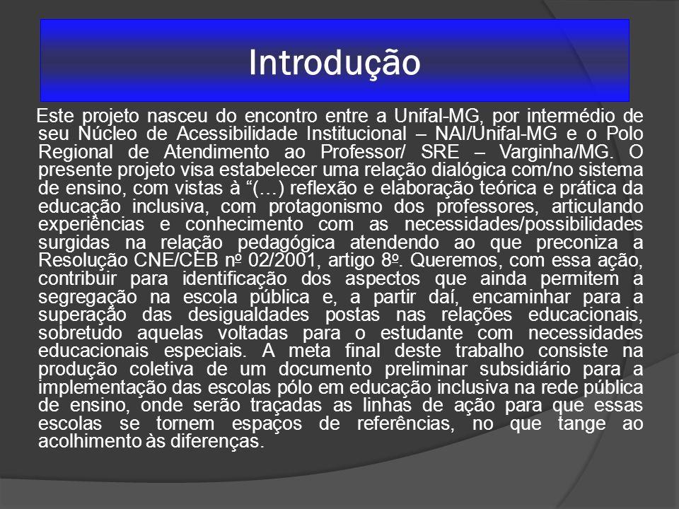 Introdução Este projeto nasceu do encontro entre a Unifal-MG, por intermédio de seu Núcleo de Acessibilidade Institucional – NAI/Unifal-MG e o Polo Re