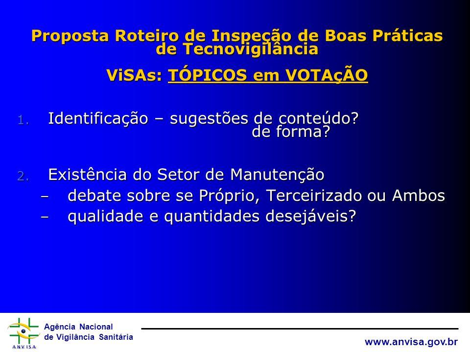 Agência Nacional de Vigilância Sanitária www.anvisa.gov.br Documentos submetidos às VISA s 1. Proposta de Sistema Discussão por correio eletrônico até