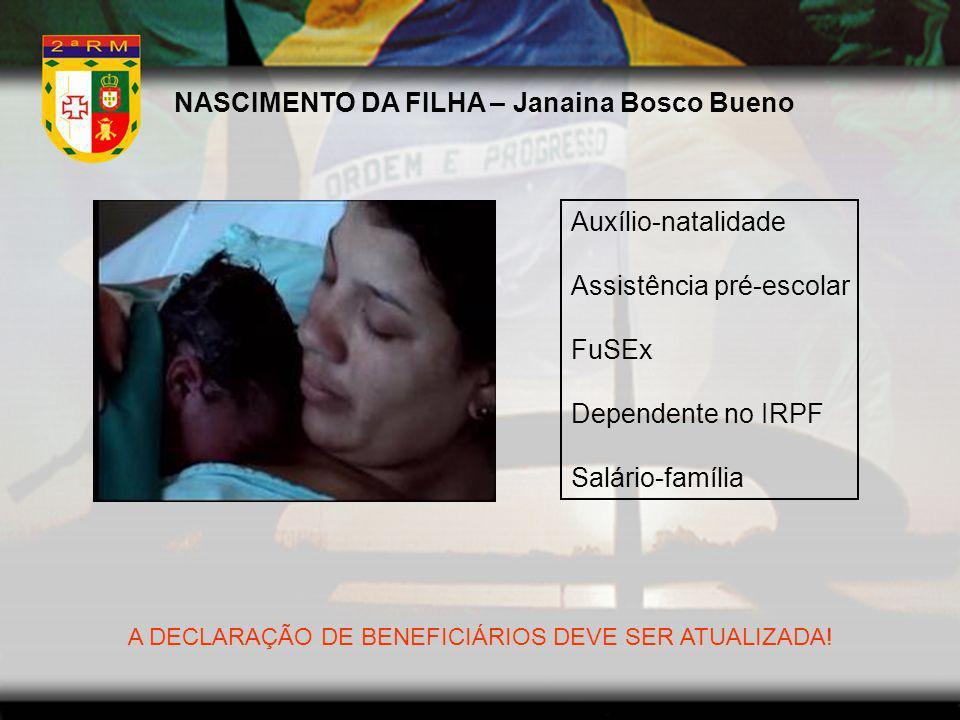 NASCIMENTO DA FILHA – Janaina Bosco Bueno Auxílio-natalidade Assistência pré-escolar FuSEx Dependente no IRPF Salário-família A DECLARAÇÃO DE BENEFICI