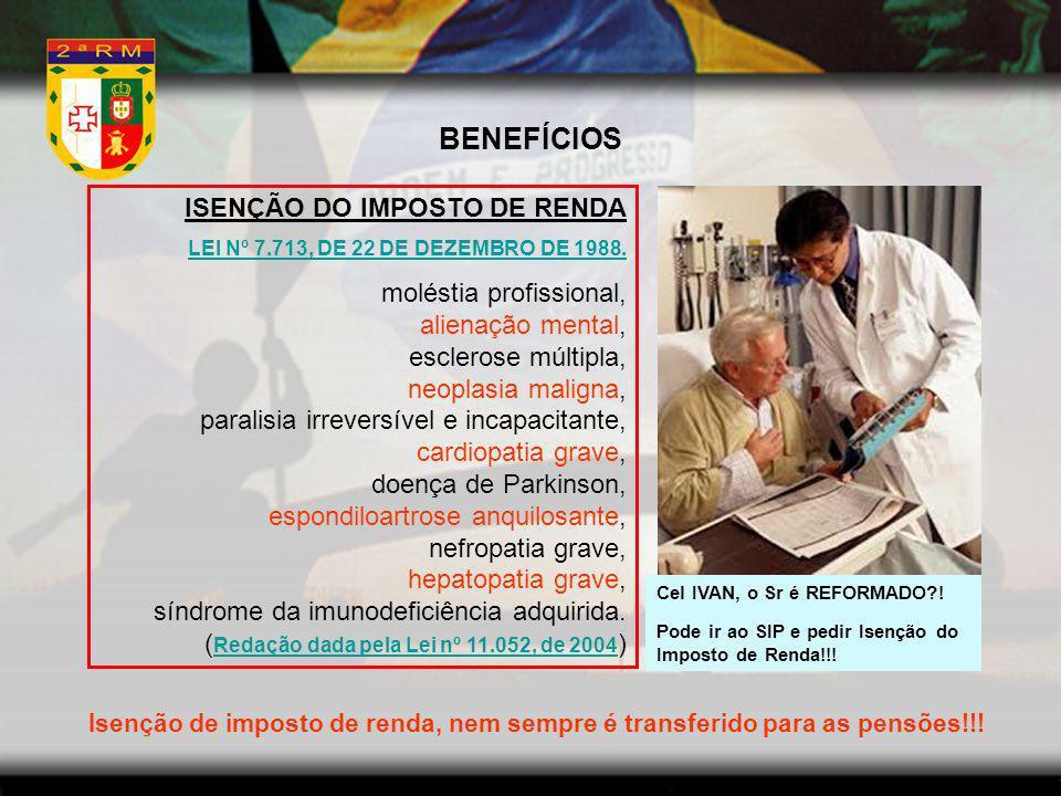 BENEFÍCIOS ISENÇÃO DO IMPOSTO DE RENDA LEI Nº 7.713, DE 22 DE DEZEMBRO DE 1988. moléstia profissional, alienação mental, esclerose múltipla, neoplasia