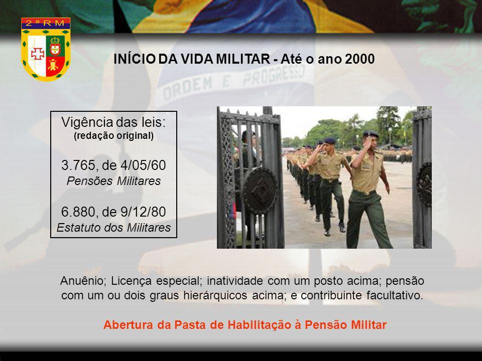 INÍCIO DA VIDA MILITAR - Até o ano 2000 Vigência das leis: (redação original) 3.765, de 4/05/60 Pensões Militares 6.880, de 9/12/80 Estatuto dos Milit