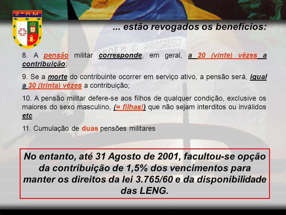 8. A pensão militar corresponde, em geral, a 20 (vinte) vêzes a contribuição; 9. Se a morte do contribuinte ocorrer em serviço ativo, a pensão será, i