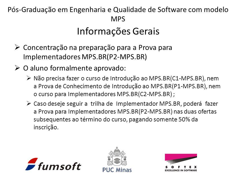 Concentração na preparação para a Prova para Implementadores MPS.BR(P2-MPS.BR) O aluno formalmente aprovado: Não precisa fazer o curso de Introdução ao MPS.BR(C1-MPS.BR), nem a Prova de Conhecimento de Introdução ao MPS.BR(P1-MPS.BR), nem o curso para Implementadores MPS.BR(C2-MPS.BR) ; Caso deseje seguir a trilha de Implementador MPS.BR, poderá fazer a Prova para Implementadores MPS.BR(P2-MPS.BR) nas duas ofertas subsequentes ao término do curso, pagando somente 50% da inscrição.