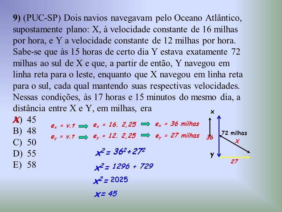 9) (PUC-SP) Dois navios navegavam pelo Oceano Atlântico, supostamente plano: X, à velocidade constante de 16 milhas por hora, e Y a velocidade constan