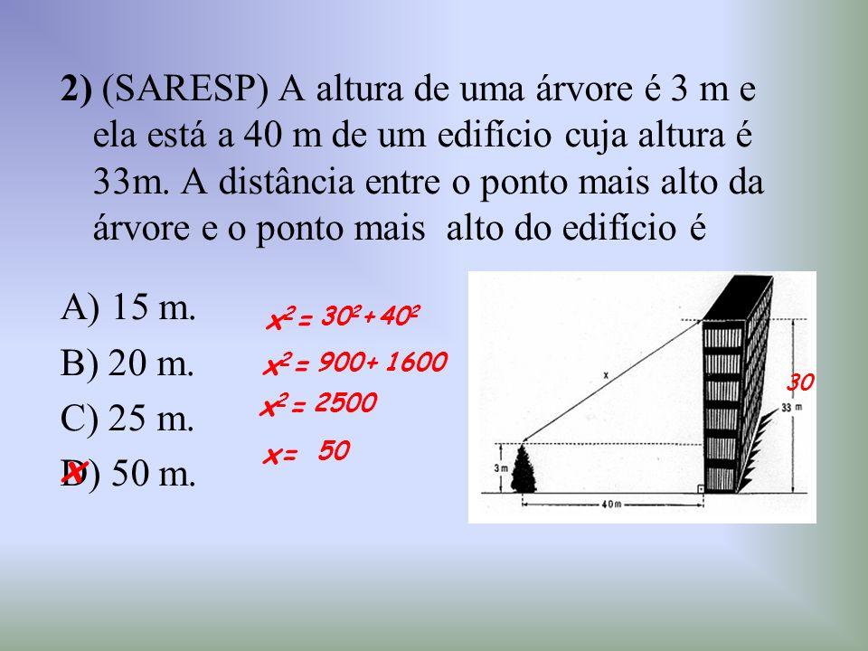 2) (SARESP) A altura de uma árvore é 3 m e ela está a 40 m de um edifício cuja altura é 33m. A distância entre o ponto mais alto da árvore e o ponto m