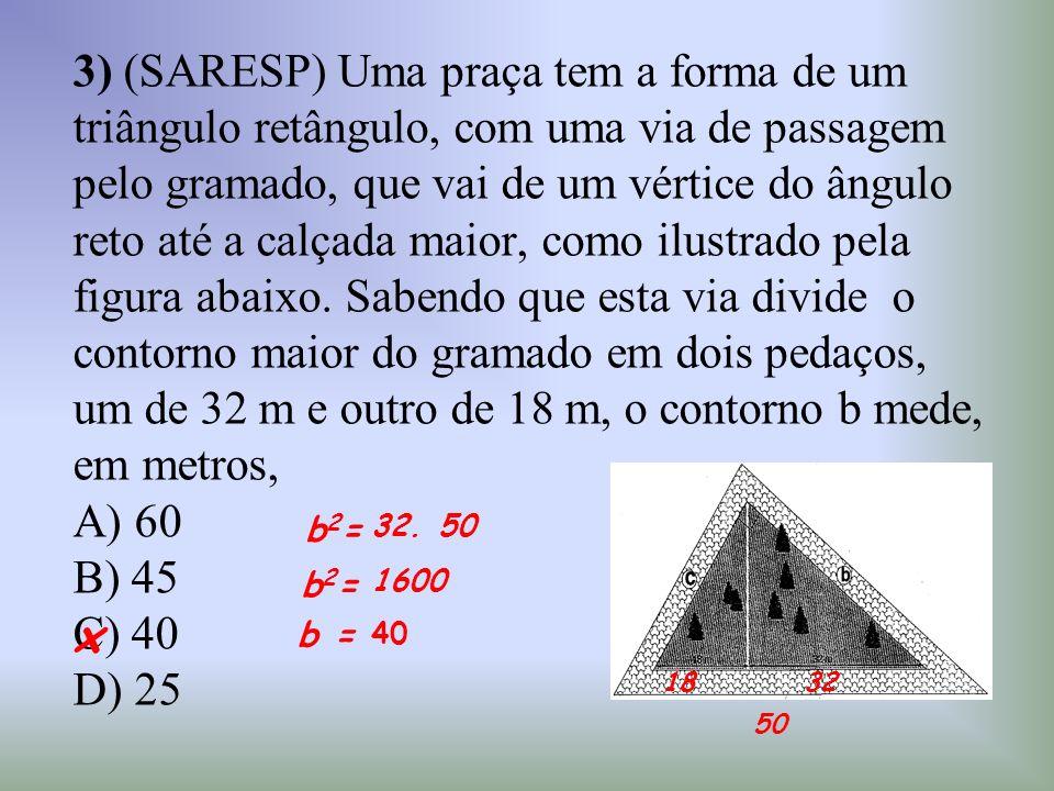 3) (SARESP) Uma praça tem a forma de um triângulo retângulo, com uma via de passagem pelo gramado, que vai de um vértice do ângulo reto até a calçada