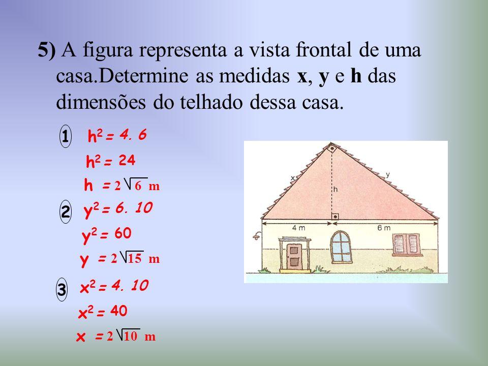 5) A figura representa a vista frontal de uma casa.Determine as medidas x, y e h das dimensões do telhado dessa casa. h2=h2= 4.6 h2=h2= 24 h = 2 6 m y