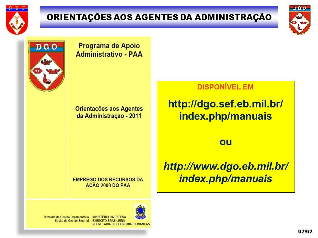 ORIENTAÇÕES AOS AGENTES DA ADMINISTRAÇÃO 07/62 DISPONÍVEL EM http://dgo.sef.eb.mil.br/ index.php/manuais ou http://www.dgo.eb.mil.br/ index.php/manuai