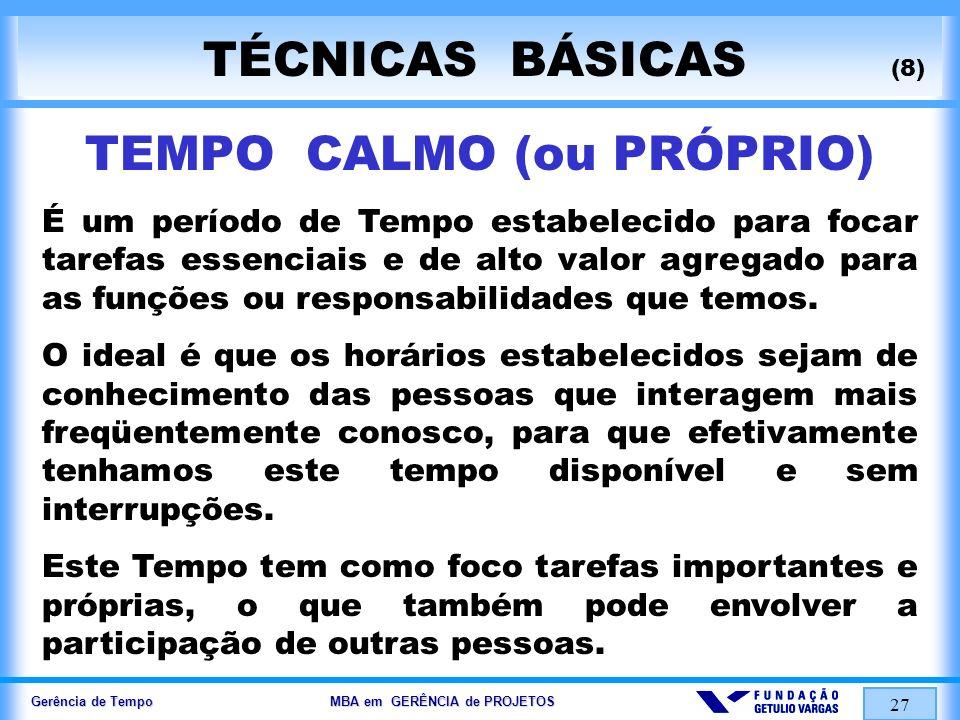 Gerência de Tempo MBA em GERÊNCIA de PROJETOS 27 TÉCNICAS BÁSICAS (8) TEMPO CALMO (ou PRÓPRIO) É um período de Tempo estabelecido para focar tarefas e