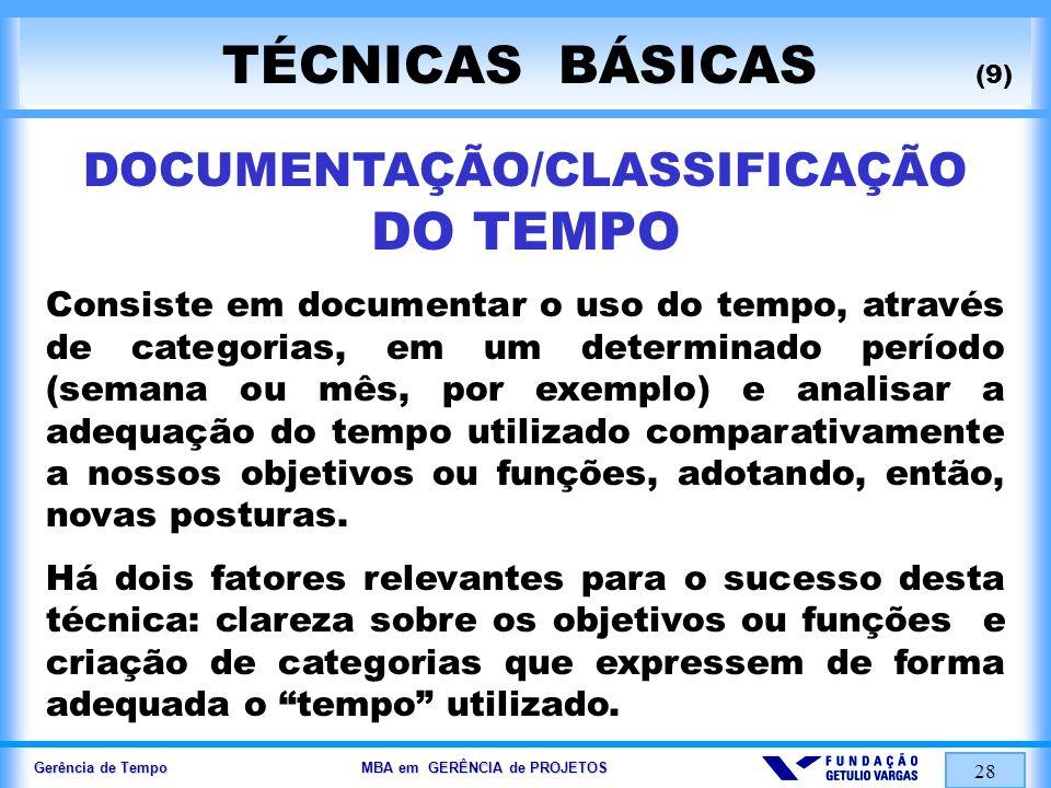 Gerência de Tempo MBA em GERÊNCIA de PROJETOS 28 TÉCNICAS BÁSICAS (9) DOCUMENTAÇÃO/CLASSIFICAÇÃO DO TEMPO Consiste em documentar o uso do tempo, atrav