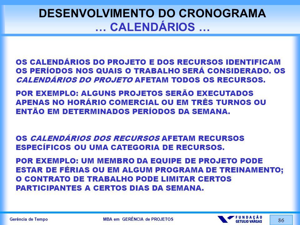 Gerência de Tempo MBA em GERÊNCIA de PROJETOS 86 DESENVOLVIMENTO DO CRONOGRAMA … CALENDÁRIOS … OS CALENDÁRIOS DO PROJETO E DOS RECURSOS IDENTIFICAM OS