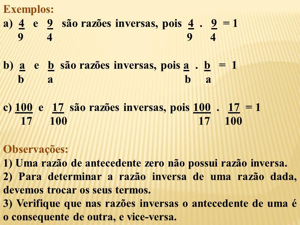 Exemplos: a) 4 e 9 são razões inversas, pois 4.9 = 1 9 4 9 4 b) a e b são razões inversas, pois a.