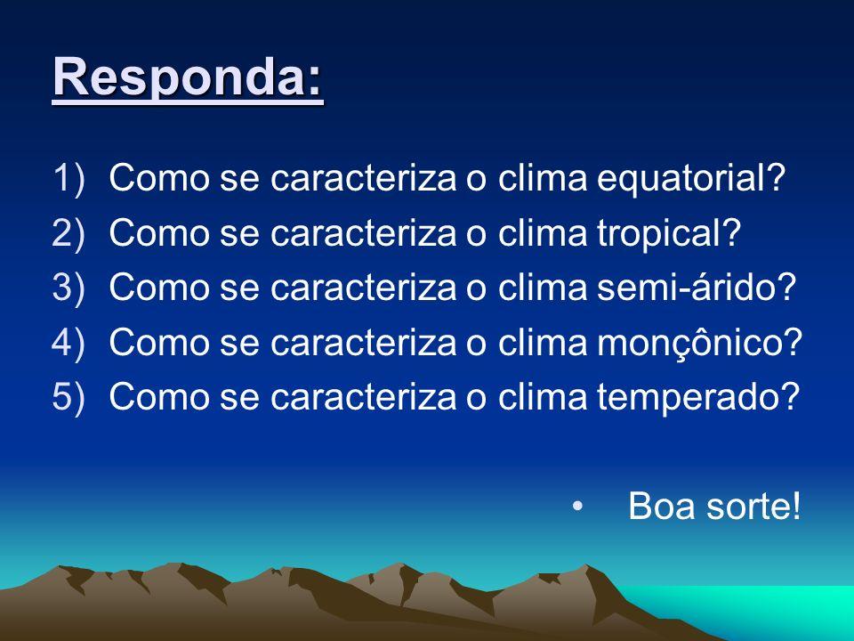 Responda: 1)Como se caracteriza o clima equatorial? 2)Como se caracteriza o clima tropical? 3)Como se caracteriza o clima semi-árido? 4)Como se caract