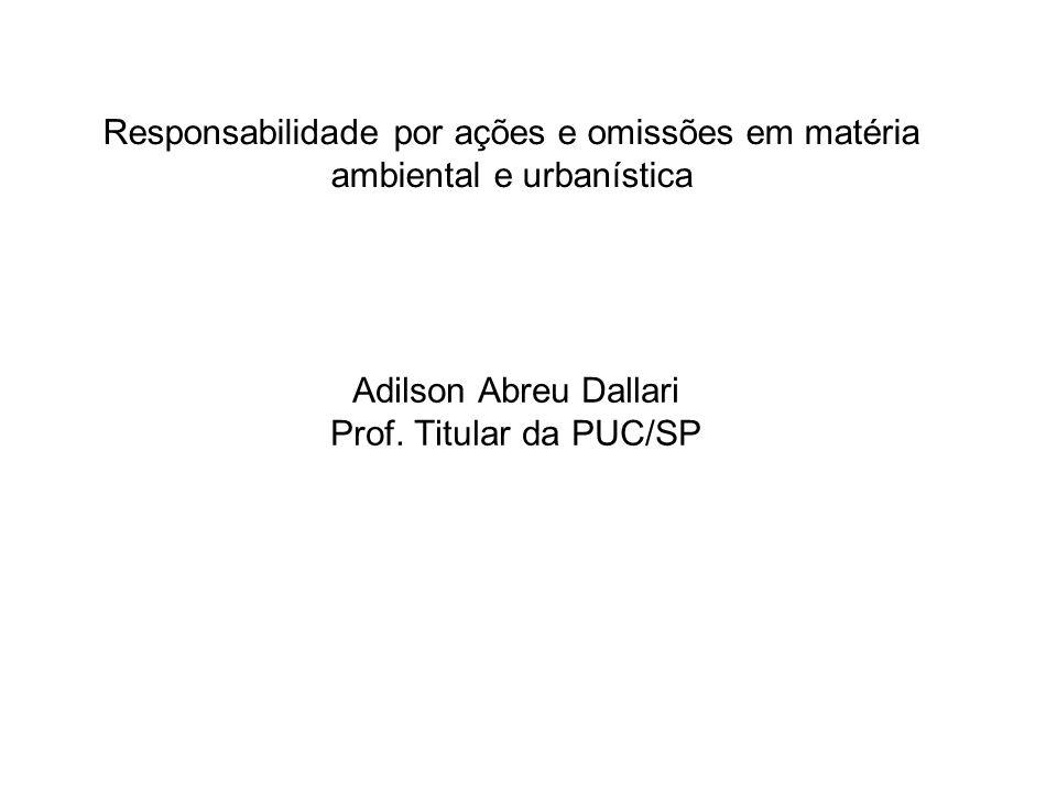 Responsabilidade por ações e omissões em matéria ambiental e urbanística Adilson Abreu Dallari Prof.