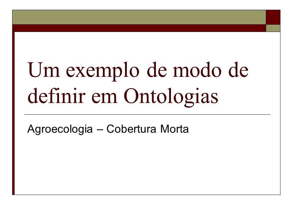 Um exemplo de modo de definir em Ontologias Agroecologia – Cobertura Morta