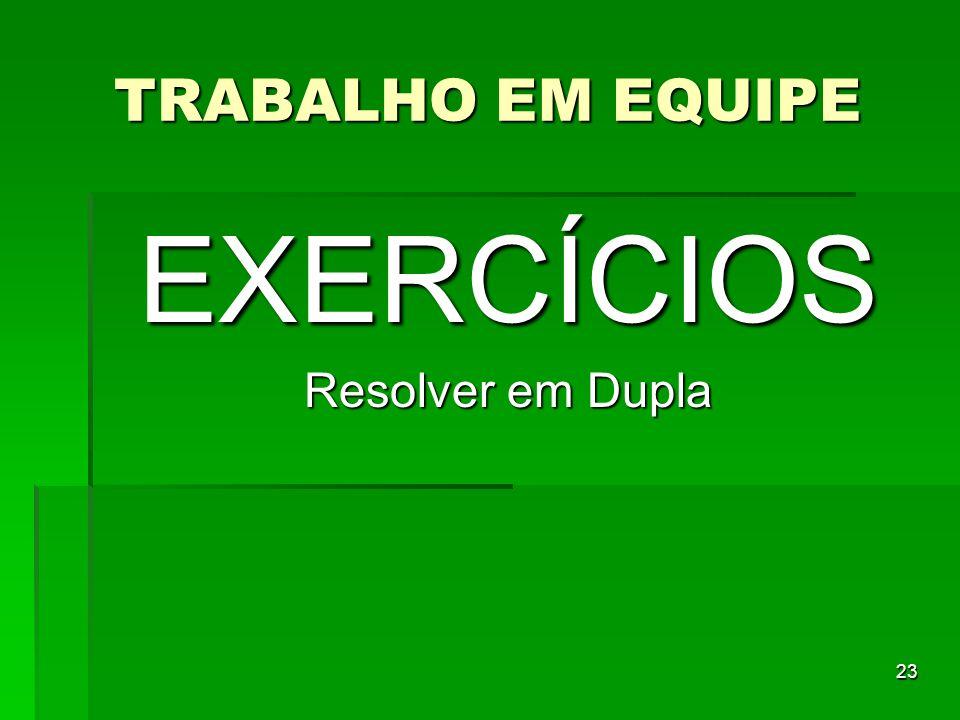 23 TRABALHO EM EQUIPE EXERCÍCIOS Resolver em Dupla