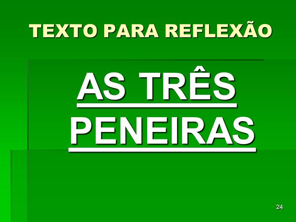 24 TEXTO PARA REFLEXÃO AS TRÊS PENEIRAS