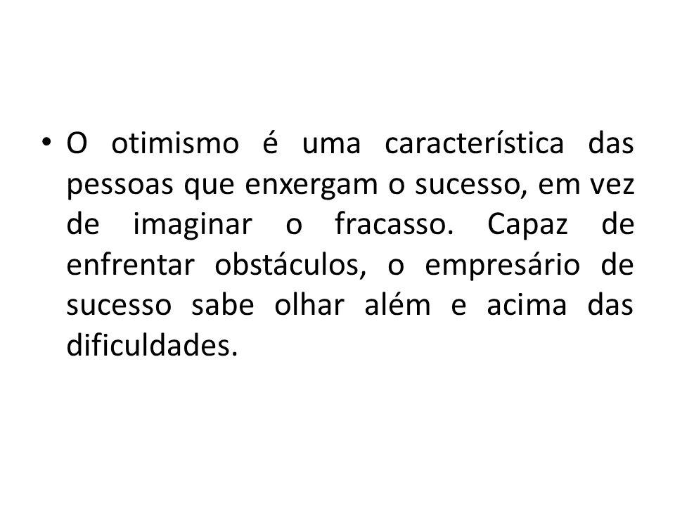 O otimismo é uma característica das pessoas que enxergam o sucesso, em vez de imaginar o fracasso. Capaz de enfrentar obstáculos, o empresário de suce