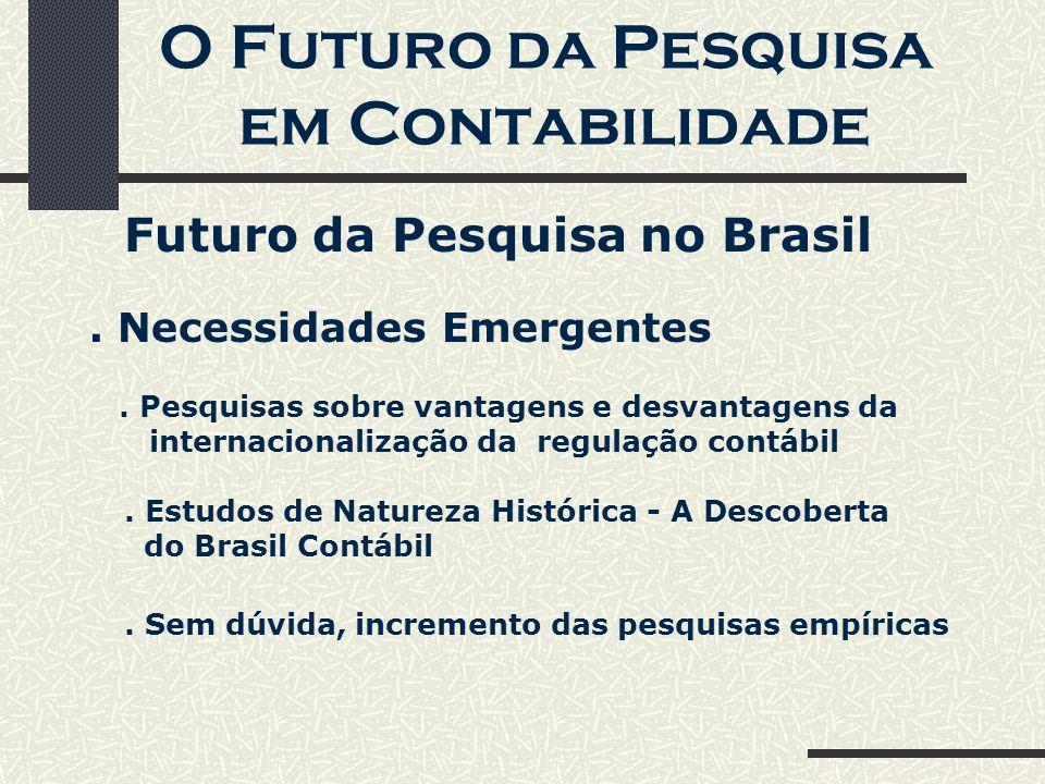O Futuro da Pesquisa em Contabilidade Futuro da Pesquisa no Brasil.