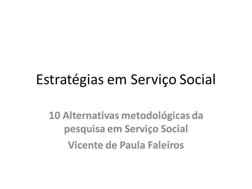 Estratégias em Serviço Social 10 Alternativas metodológicas da pesquisa em Serviço Social Vicente de Paula Faleiros
