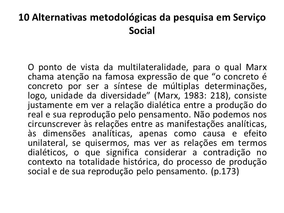 10 Alternativas metodológicas da pesquisa em Serviço Social O ponto de vista da multilateralidade, para o qual Marx chama atenção na famosa expressão