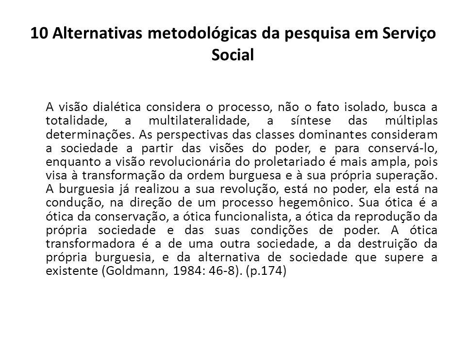 10 Alternativas metodológicas da pesquisa em Serviço Social A visão dialética considera o processo, não o fato isolado, busca a totalidade, a multilat
